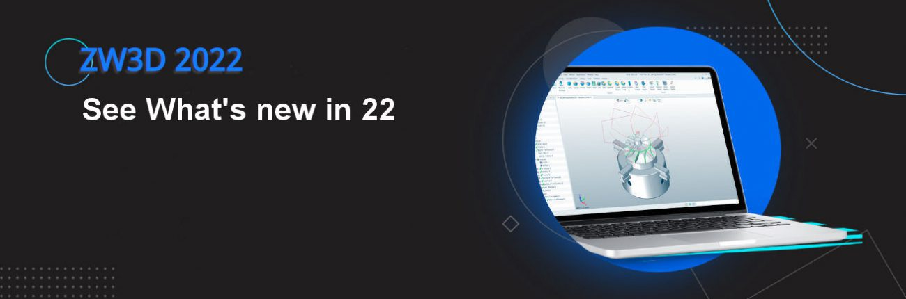 what's new in ZW3D 2022